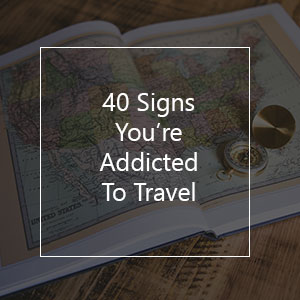 signs that you are addicted to travel