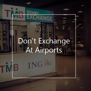 things not to do when you travel - don't exchange money at the airports