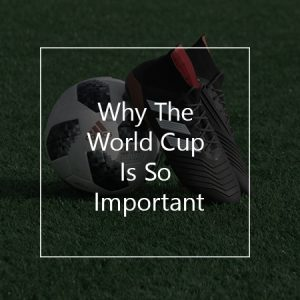why the world cup matters football and shoe on football playing field