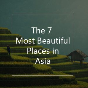 the 7 most beautiful places in asia