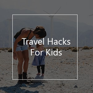travel hacks kids children