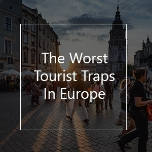 worst tourist traps in europe