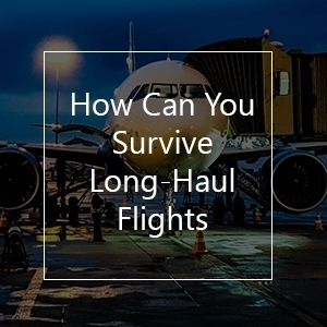 how can you survive long-haul flights