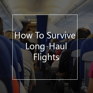 how to survive long-haul flights