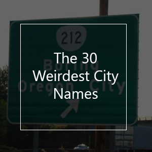30 Unique, Weird & Strange City Names From All Around The World