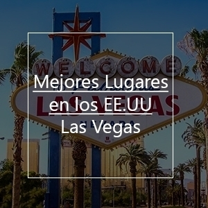 Mejores Lugares Para Visitar En Estados Unidos: Las Vegas