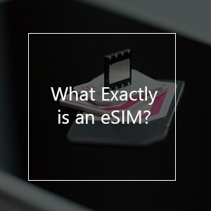 What Exactly Is An eSIM? All You Need To Know