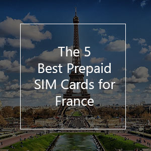 The 5 Best Prepaid SIM Cards for France
