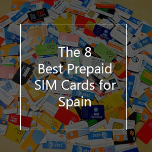 The 8 Best Prepaid SIM Cards for Spain in 2019